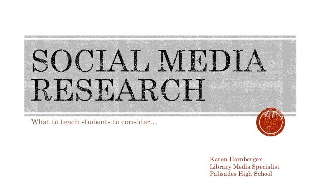 What to teach students to consider… Karen Hornberger Library Media Specialist Palisades High School