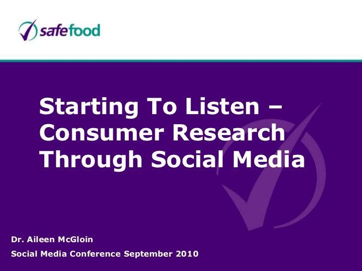 Starting To Listen – Consumer Research Through Social Media<br />Dr. Aileen McGloin<br />Social Media Conference September...