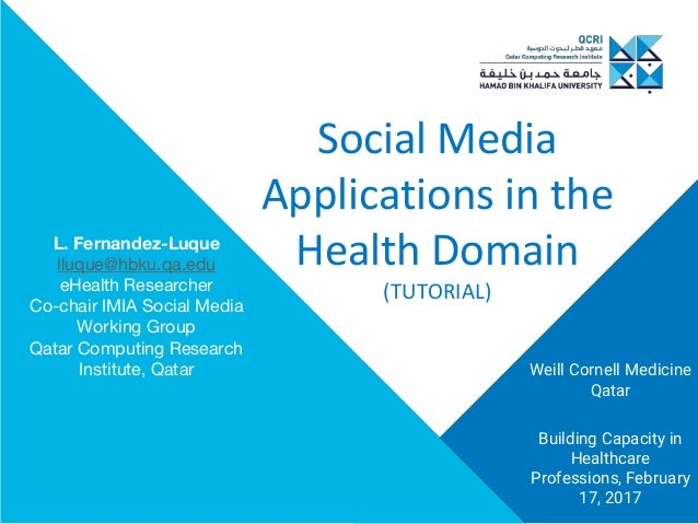 Social Media Applications in the Health Domain (TUTORIAL) Weill Cornell Medicine Qatar Building Capacity in Healthcare Pro...