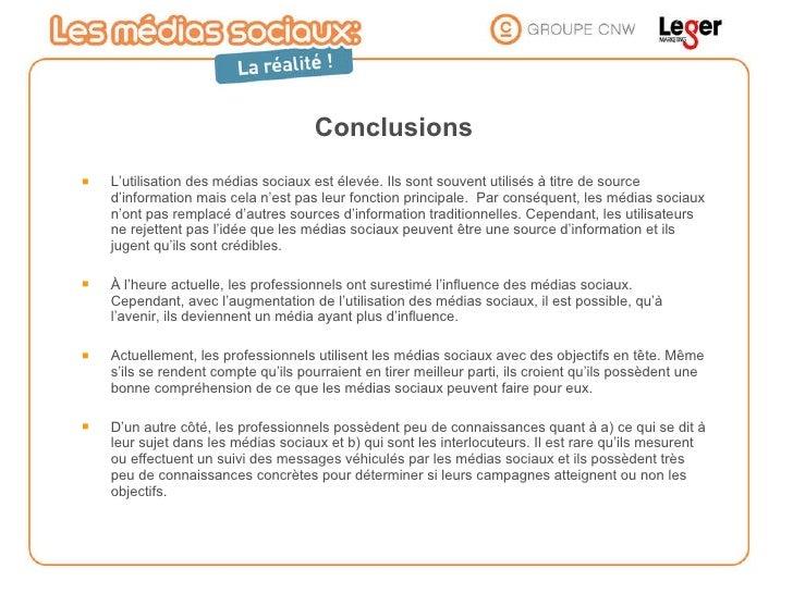 Conclusions <ul><li>L'utilisation des médias sociaux est élevée. Ils sont souvent utilisés à titre de source d'information...