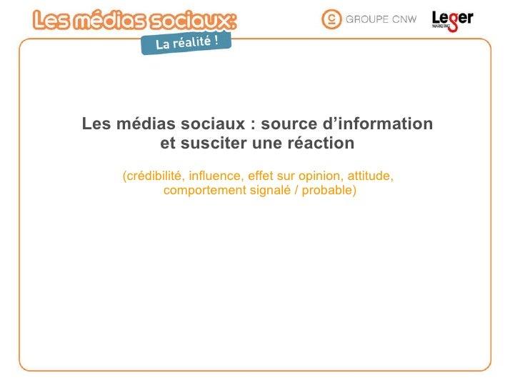 Les médias sociaux : source d'information  et susciter une réaction   (crédibilité, influence, effet sur opinion, attitude...
