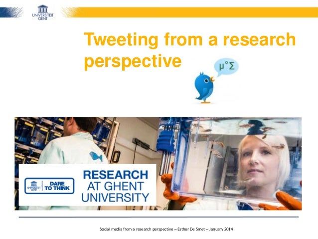 Tweeting from a research perspective  Social media from a research perspective – Esther De Smet – January 2014