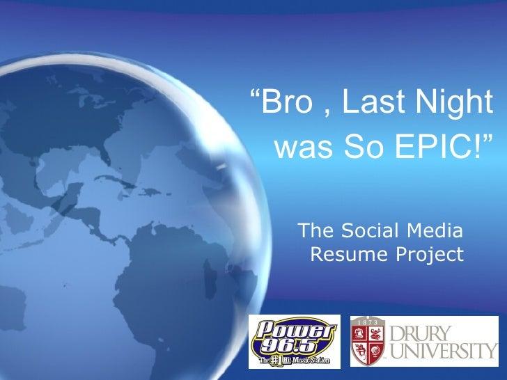 """ Bro , Last Night was So EPIC!"" The Social Media Resume Project"