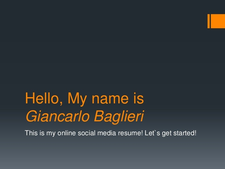 Hello, My name isGiancarlo BaglieriThis is my online social media resume! Let`s get started!