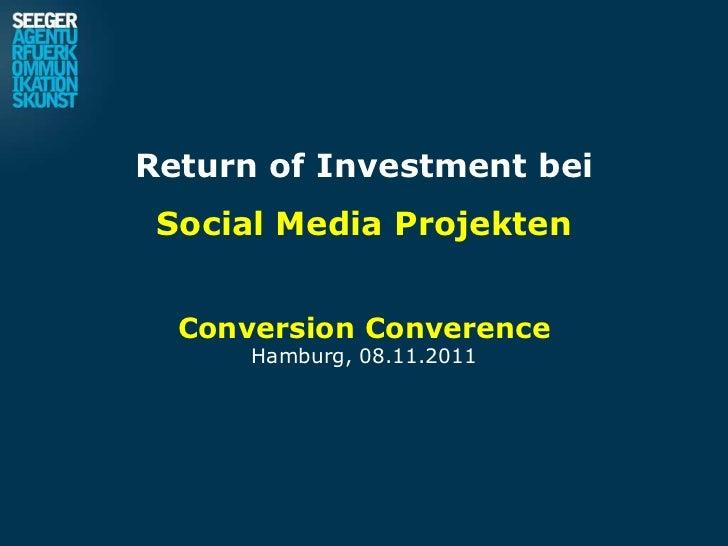 Return of Investment bei Social Media Projekten  Conversion Converence      Hamburg, 08.11.2011