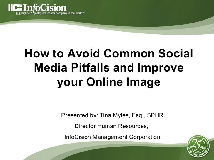 How to Avoid Common Social Media Pitfalls and Improve your Online Image Presented by: Tina Myles, Esq., SPHR  Director Hum...