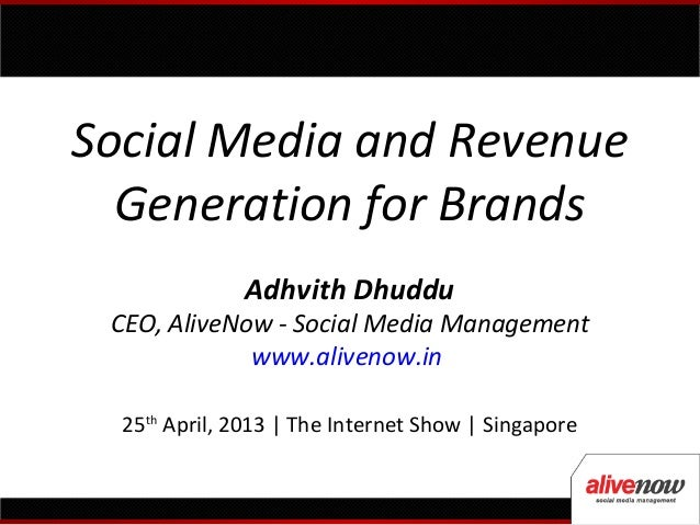 Social Media and RevenueGeneration for BrandsAdhvith DhudduCEO, AliveNow - Social Media Managementwww.alivenow.in25thApril...