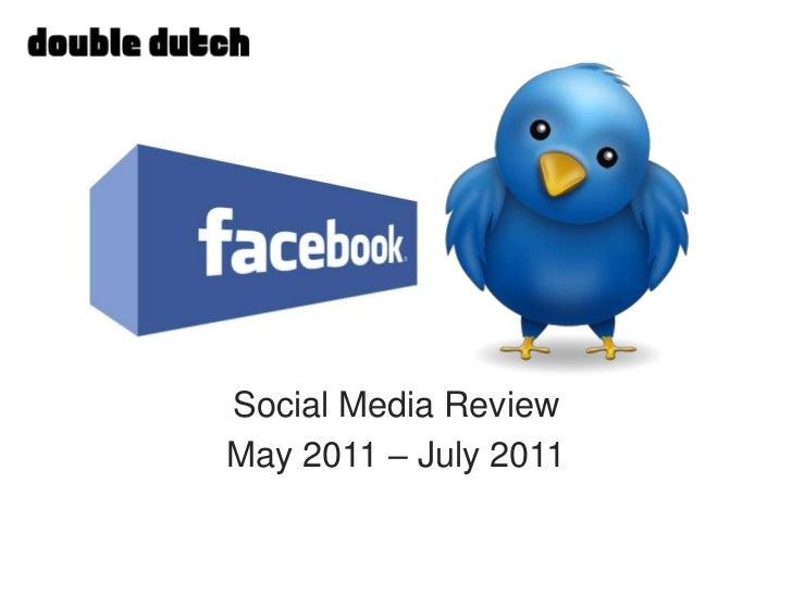 Social Media Review <br />May 2011 – July 2011<br />