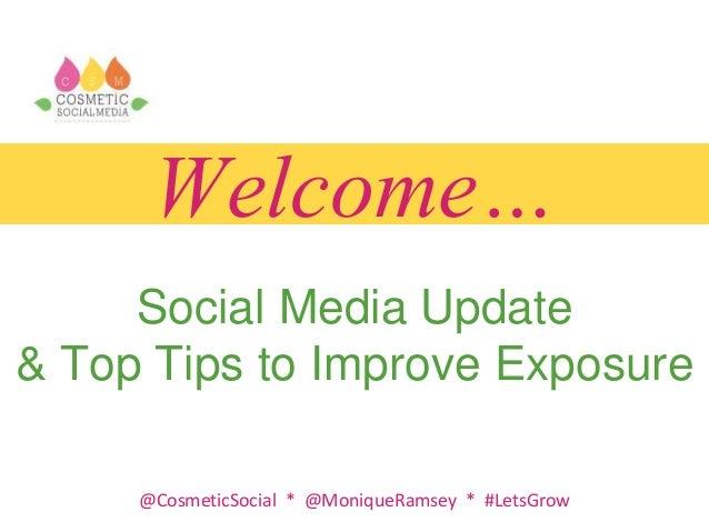 @CosmeticSocial * @MoniqueRamsey * #LetsGrow Welcome… Social Media Update & Top Tips to Improve Exposure