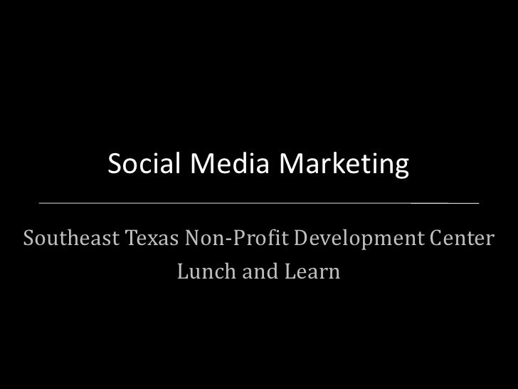 Social Media Marketing<br />Southeast Texas Non-Profit Development Center<br />Lunch and Learn<br />