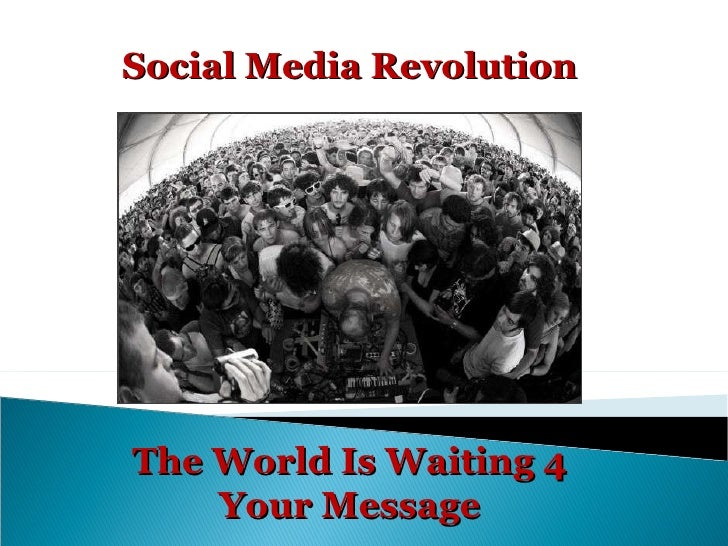 The World Is Waiting 4 Your Message Social Media Revolution