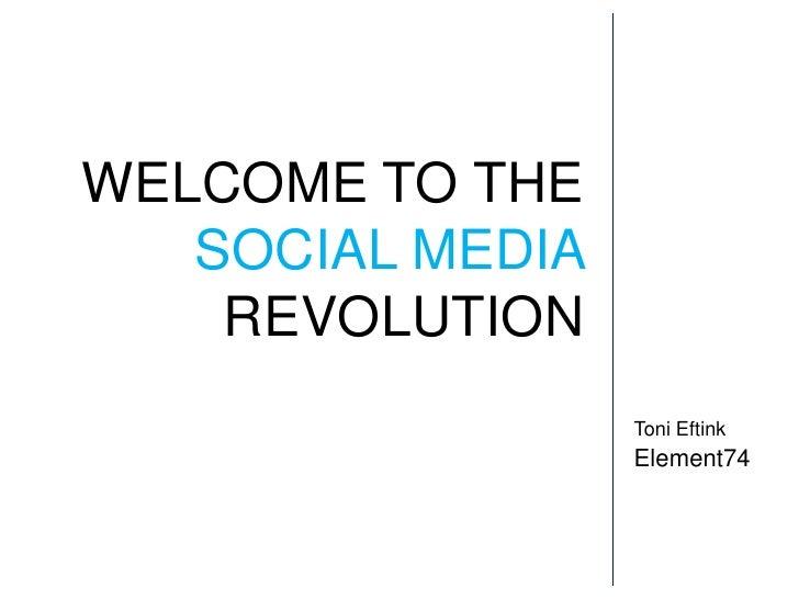 WELCOME TO THESOCIAL MEDIA REVOLUTION<br />Toni Eftink<br />Element74<br />