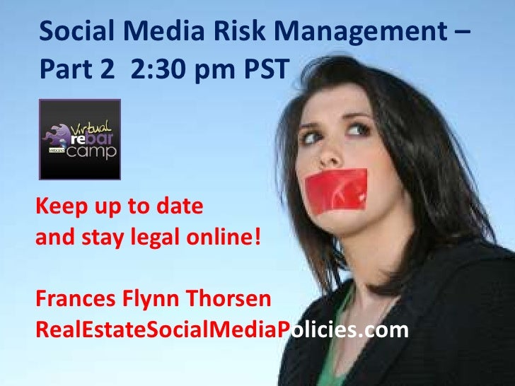 Social Media Risk Management – Part 2  2:30 pm PST<br />Keep up to date <br />and stay legal online!<br />Frances Flynn Th...