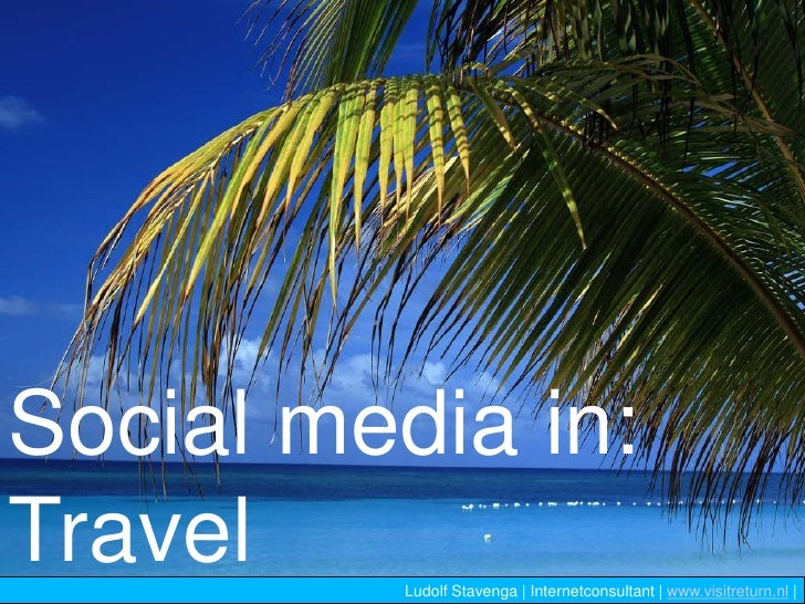 Social media in:<br />Travel<br />Ludolf Stavenga | Internetconsultant | www.visitreturn.nl | <br />