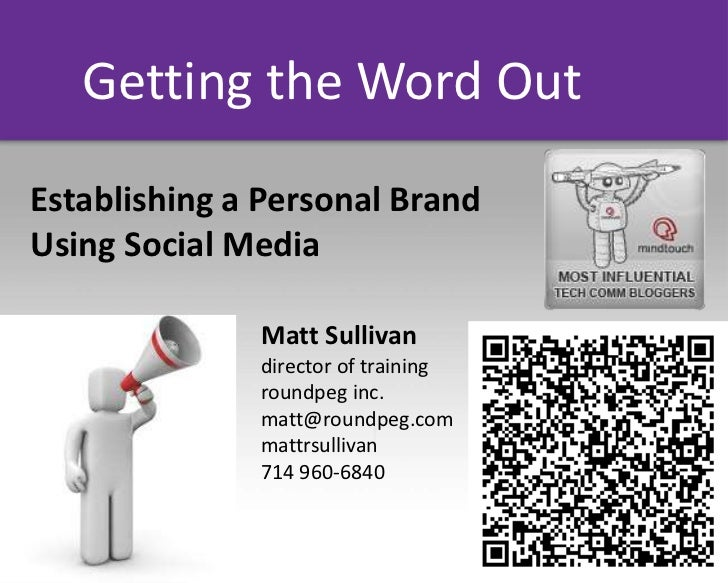 Getting the Word OutEstablishing a Personal BrandUsing Social Media              Matt Sullivan              director of tr...