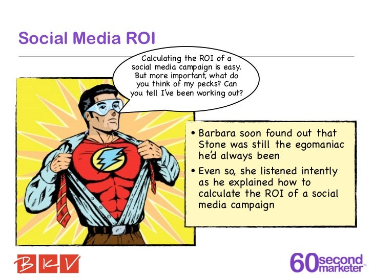 Social Media ROI               Calculating the ROI of a            social media campaign is easy.             But more imp...