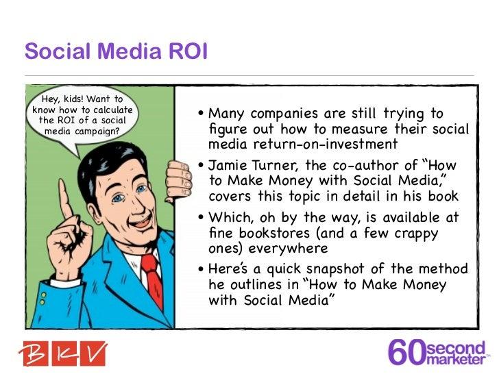 Social Media ROI  Hey, kids! Want toknow how to calculate the ROI of a social                        •   Many companies ar...