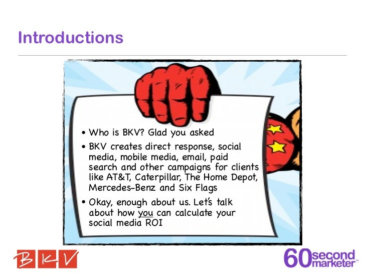 Introductions       • Who is BKV? Glad you asked       • BKV creates direct response, social         media, mobile media, ...