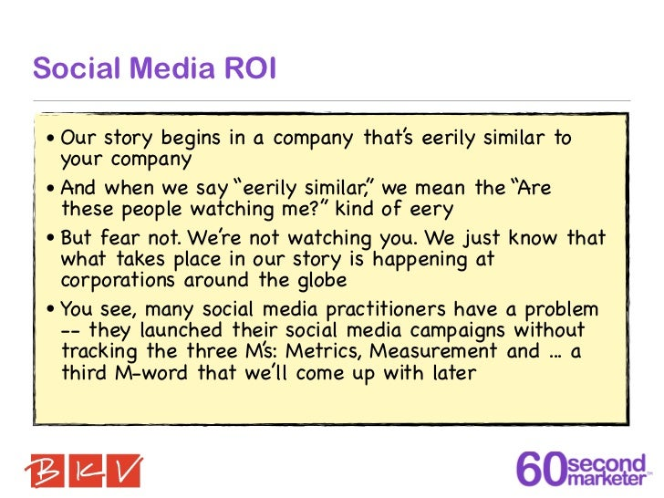 Social Media ROI• Our story begins in a company that' eerily similar to                                      s  your compa...