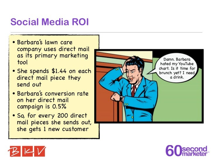 Social Media ROI•   Barbara's lawn care    company uses direct mail    as its primary marketing        Damn. Barbara    to...
