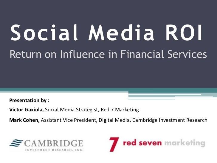Social Media ROI<br />Return on Influence in Financial Services<br />Presentation by :<br />Victor Gaxiola, Social Media S...