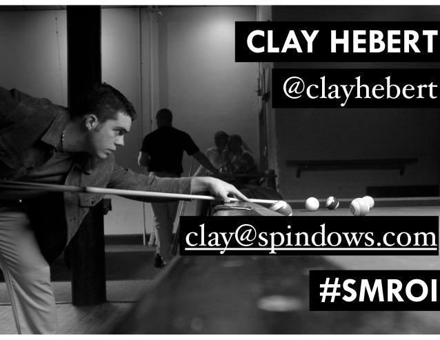 CLAY HEBERT @clayhebert #SMROI clay@spindows.com