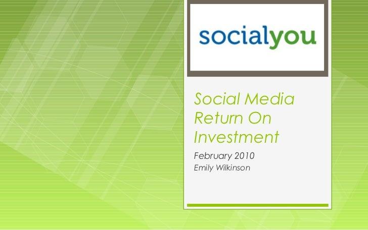 Social MediaReturn OnInvestmentFebruary 2010Emily Wilkinson