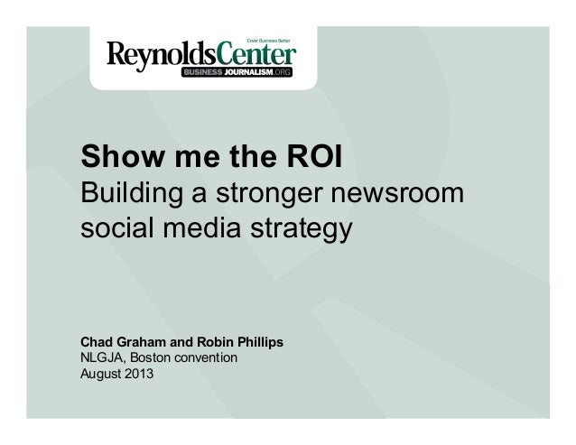 Title Slide Show me the ROI Building a stronger newsroom social media strategy Chad Graham and Robin Phillips NLGJA, Bosto...