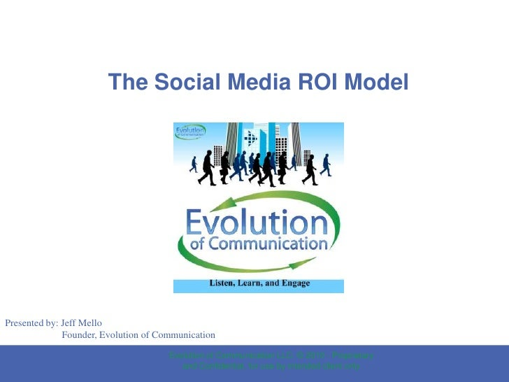 The Social Media ROI Model<br />Presented by: Jeff Mello<br />                       Founder, Evolution of Communication<b...