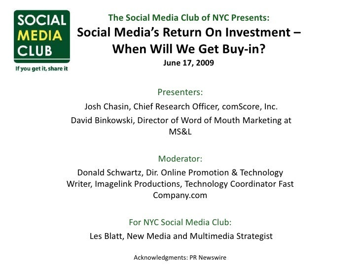 The Social Media Club of NYC Presents: Social Media's Return On Investment – When Will We Get Buy-in?June 17, 2009<br />Pr...