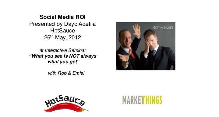 "Social Media ROIPresented by Dayo Adefila       HotSauce     26th May, 2012   at Interactive Seminar""What you see is NOT a..."