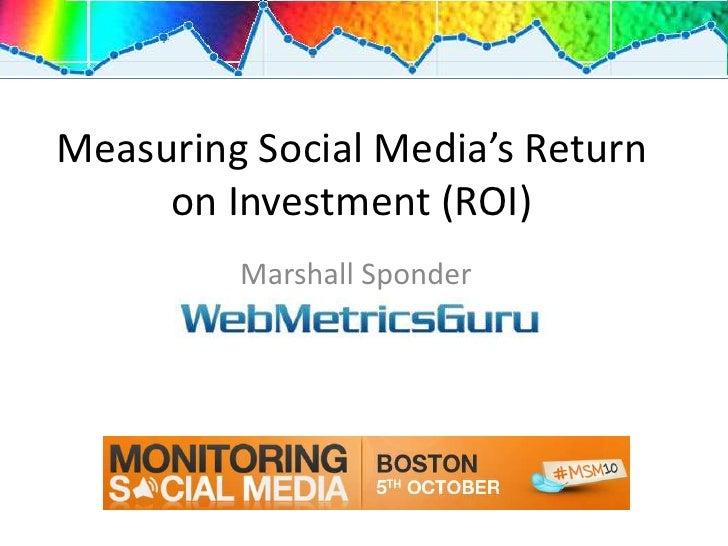 Measuring Social Media's Return on Investment (ROI)<br />Marshall Sponder<br />