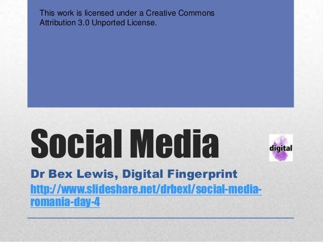 This work is licensed under a Creative Commons Attribution 3.0 Unported License.Social MediaDr Bex Lewis, Digital Fingerpr...