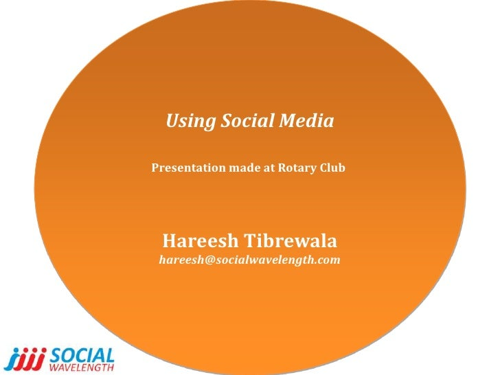 Using Social Media<br />Presentation made at Rotary Club <br />HareeshTibrewala<br />hareesh@socialwavelength.com<br />