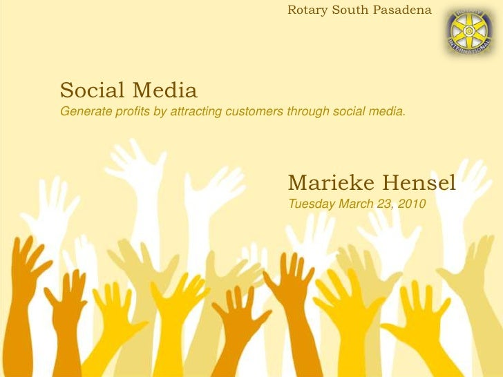 Rotary South Pasadena<br />Social MediaGenerate profits by attracting customers through social media.<br />Marieke HenselT...