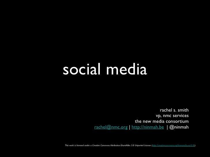 social media <ul><li>rachel s. smith </li></ul><ul><li>vp, nmc services </li></ul><ul><li>the new media consortium </li></...