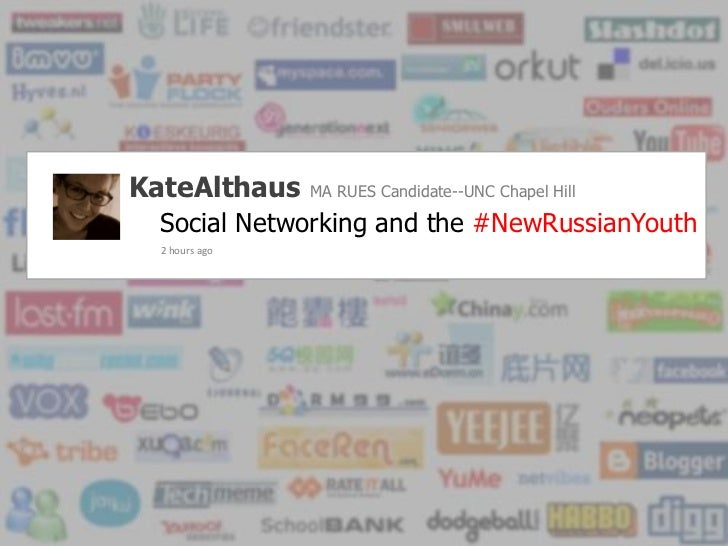 KateAlthausMA RUES Candidate--UNC Chapel Hill<br />Social Networkingand the #NewRussianYouth<br />2 hours ago  <br />