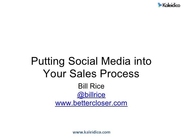 Putting Social Media into   Your Sales Process           Bill Rice           @billrice      www.bettercloser.com