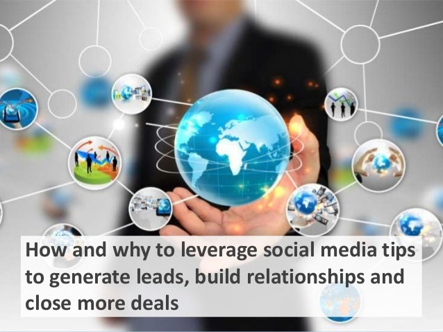 How and why to leverage social media tips to generate leads, build relationships and close more deals