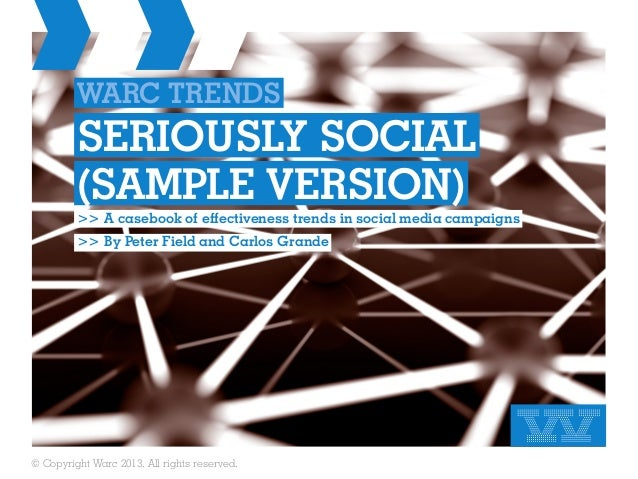 WARC TRENDS         SERIOUSLY SOCIAL         (SAMPLE VERSION)         >> A casebook of effectiveness trends in social medi...