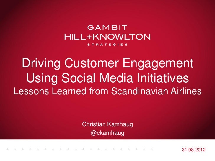 Driving Customer Engagement Using Social Media InitiativesLessons Learned from Scandinavian Airlines               Christi...