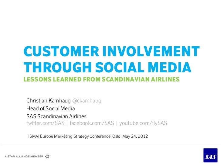 CUSTOMER INVOLVEMENTTHROUGH SOCIAL MEDIALESSONS LEARNED FROM SCANDINAVIAN AIRLINESChristian Kamhaug @ckamhaugHead of Socia...