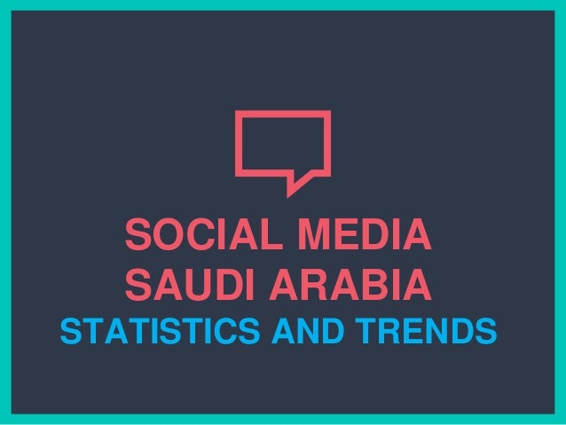 demographic and socio cultural trends saudi arabia Continues to analyze usage trends of online social networking tools across the  arab region  survey mirrored the demographic makeup of each country   saudi arabia and the uae), we notice that respondents in all three.