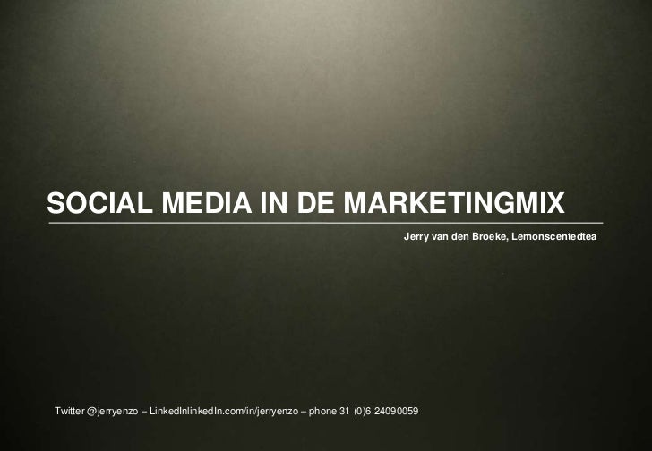 Social Media in de Marketingmix<br />Jerry van den Broeke, Lemonscentedtea<br />Twitter @jerryenzo – LinkedInlinkedIn.com/...