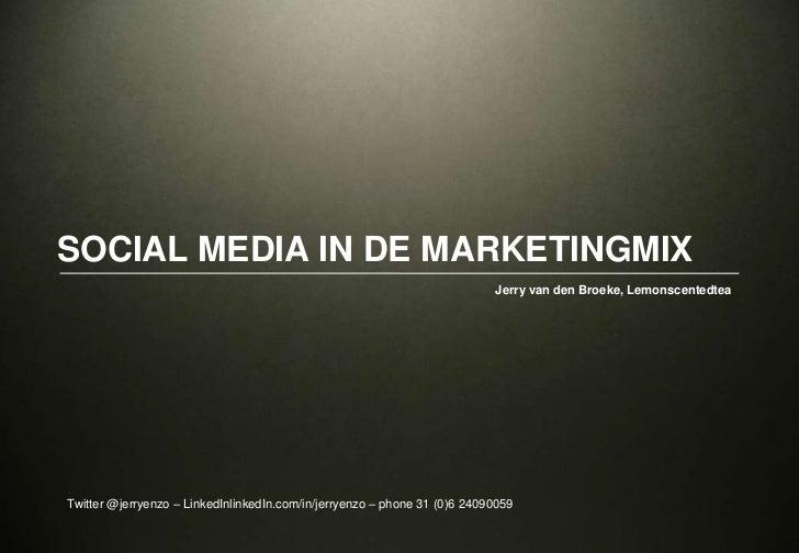 Social Media in de Marketingmix<br />Jerry van den Broeke, Lemonscentedtea<br />Twitter @jerryenzo – LinkedInlinkedIn.com/...