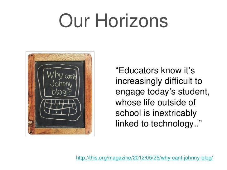 "Our Horizons                 ""Educators know it's                 increasingly difficult to                 engage today's..."