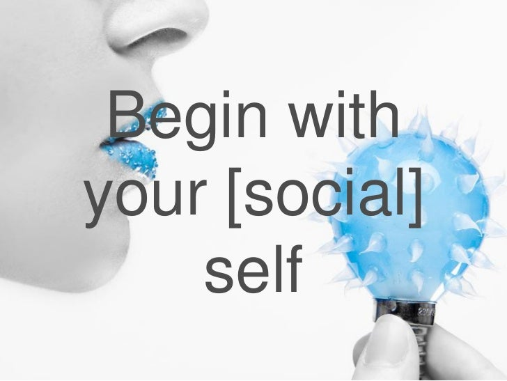 Begin withyour [social]    self