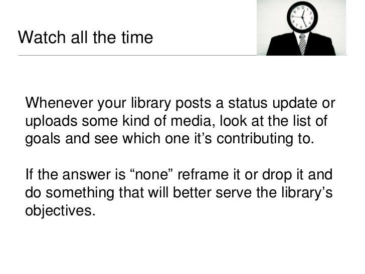 Evaluation and successHaving a concrete idea about how manypeople are interacting with your library'scontent is a good way...