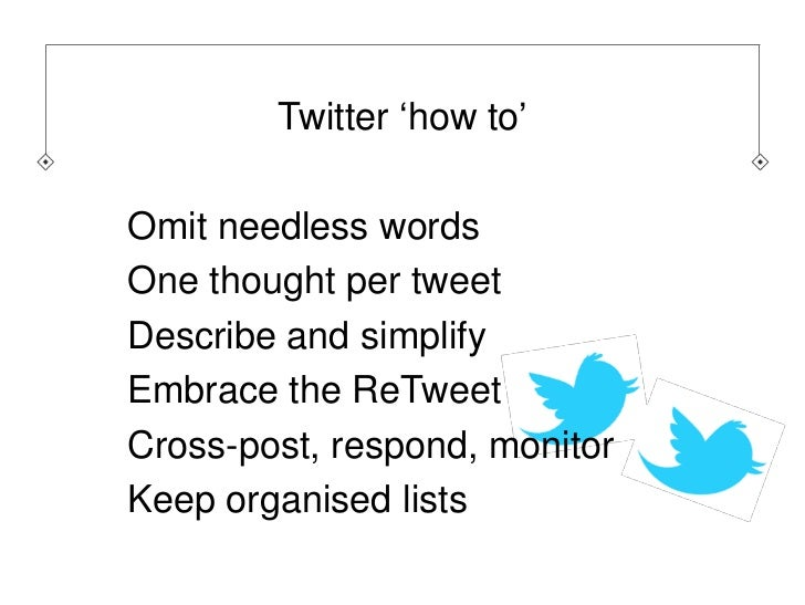 Twitter 'how to'Look at your 20 last tweets. How many were@replies?How many were retweets of other peoples work.Do you hav...