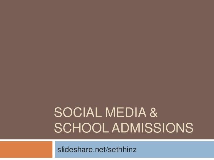 SOCIAL MEDIA &SCHOOL ADMISSIONSslideshare.net/sethhinz